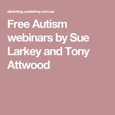 Free Autism webinars by Sue Larkey and Tony Attwood