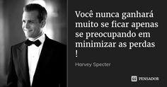 Você nunca ganhará muito se ficar apenas se preocupando em minimizar as perdas !... Frase de Harvey Specter. Frases Suits, Suits Quotes, Harvey Specter Suits, Suits Harvey, Red Band Society, Grey Anatomy Quotes, American Horror Story, Like Me, Mafia