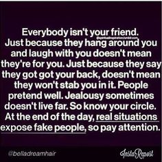 True friends. You think you know who they are until one day they all turn on you and then suddenly everything is your fault and your living in denial. Take a good look at yourself. I now know why people said what they did and did what they did. It must have been true because you are doing the same to me!!