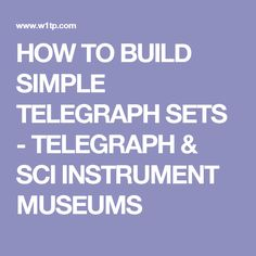 HOW TO BUILD SIMPLE TELEGRAPH SETS -  TELEGRAPH & SCI INSTRUMENT MUSEUMS