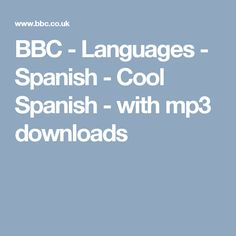 BBC - Languages - Spanish - Cool Spanish - with mp3 downloads