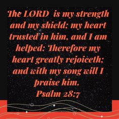 Psalm 28 7, Psalms, Inspirational Scriptures, Lord Is My Strength, Me Me Me Song, Brighten Your Day, Songs, Song Books