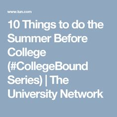 10 Things to do the Summer Before College (#CollegeBound Series) | The University Network