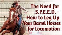 The Need for S.P.E.E.D. - How to Leg Your Barrel Horses Up for Locomotion | BarrelRacingTips.com