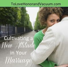 Cultivating a New Attitude in Your Marriage--and choosing to let some things go. #marriage