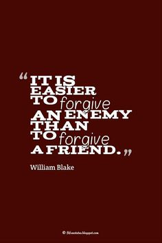 """""""It is easier to forgive an enemy than to forgive a friend."""" ― William Blake, Quotes about broken trust Well Said Quotes, Sad Quotes, Famous Quotes, Broken Trust Quotes, William Blake, Smarty Pants, Relationship Quotes, Forgiveness, Literature"""
