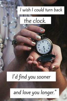 """I wish I could turn back the clock. I'd find you sooner and love you longer."" // Inkblots of an Idealist // 15 Picture Quotes on Love"
