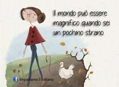 The world can be beautiful when you're a bit strange ~ Il mondo può essere magnifico quando sei un pochino strano. ~