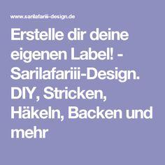 Erstelledir deine eigenen Label! - Sarilafariii-Design. DIY, Stricken, Häkeln, Backen und mehr