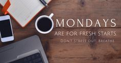 I know what you are thinking…it's Monday…ugh! But, why not change that? Why not say it's Monday! It's time for new beginnings! It's time for a fresh start!