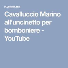 Cavalluccio Marino all'uncinetto per bomboniere - YouTube