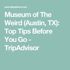 Museum of The Weird (Austin, TX): Top Tips Before You Go - TripAdvisor