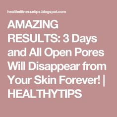 AMAZING RESULTS: 3 Days and All Open Pores Will Disappear from Your Skin Forever! | HEALTHYTIPS