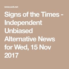 Signs of the Times - Independent Unbiased Alternative News for Wed, 15 Nov 2017