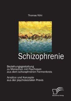 Schizophrenie:Beziehungsgestaltung Zu Menschen Mit Psychosen Aus Dem Schizophrenen Formenkreis