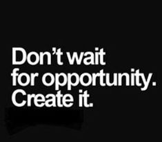 Dont wait for opportunity. Create it. success_quotes winner motivational_quotes inspirational_quotes opportunity_quotes success quotes Visit site now! Motivacional Quotes, Selfie Quotes, Work Quotes, Great Quotes, Quotes To Live By, Qoutes, Cute Short Quotes, Lady Quotes, Office Quotes