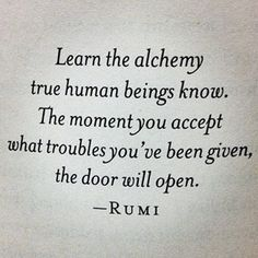 Alchemy ~ Rumi Rumi Poem, Rumi Quotes, Words Quotes, Life Quotes, Wise Words, Inspirational Quotes, Sayings, Spiritual Quotes, Meaningful Quotes