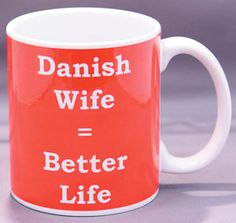 Danish Wife = Better Life