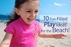 10 Fun-Filled Play Ideas for the Beach via Inner Child Fun. Are you planning a trip to the beach this Summer? #parenting #travel #kids #creativePlay