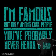 I'm Famous Among Cool People | Shirtoid #cool #famous #subbass49 #typographic