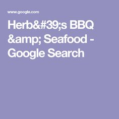 Herb's BBQ & Seafood - Google Search