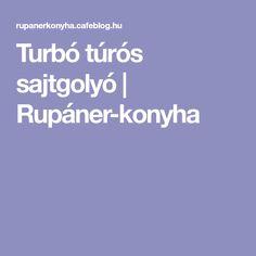 Turbó túrós sajtgolyó   Rupáner-konyha