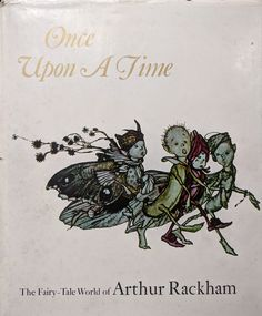 Once Upon a Time. The Fairy-Tale World of Arthur Rackham 1987 edition. Fairy tales, Carroll, Dickens, Shakespeare and Aesop
