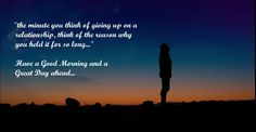 """""""the minute you think of giving up on a relationship, think of the reason why you held it for so long..."""""""