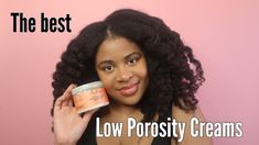 THE BEST LOW POROSITY CREAMS for Natural Hair | The BEST Low Porosity Hair Products - YouTube