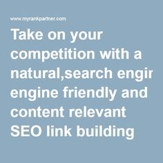 Take on your competition with a natural,search engine friendly and content relevant SEO link building service for Higher Ranking and Traffic!