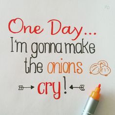 One Day... I´m gonna make the onions cry!
