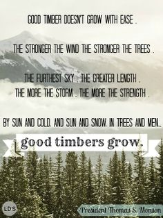 President Thomas S. Monson quoting poem -- trees, opposition brings growth