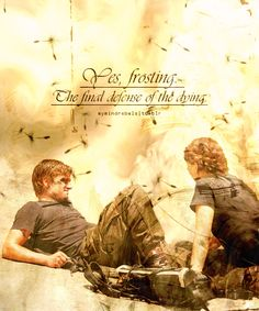 """Yes, frosting: the final defense of the dying."" Lol only Peeta can be half dead and in a fight to the death with his crush and still crack a joke xD #thehungergames"