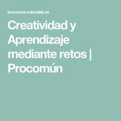 Creatividad y Aprendizaje mediante retos   Procomún