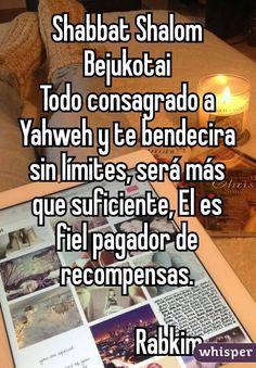 Shabbat Shalom Bejukotai Todo consagrado a Yahweh y te bendecira sin límites, será más que suficiente, El es fiel pagador de recompensas.                  Rabkim