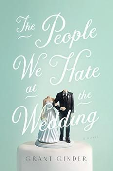Tried too hard to be edgy  The People We Hate at the Wedding by Grant Ginder