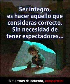Ser integro es hacer aquello que consideras correcto sin necesidad de tener espectadores. (Facebook)