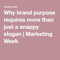 Why brand purpose requires more than just a snappy slogan | Marketing Week