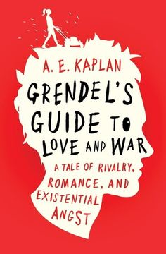 GRENDEL'S GUIDE TO LOVE AND WAR by A.E. Kaplan. YA contemporary. April 18, 2017.