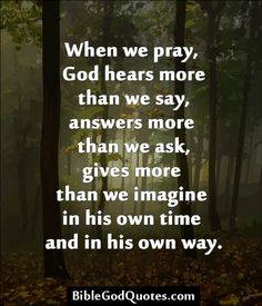✞ ✟ BibleGodQuotes.com ✟ ✞ When we pray, God hears more than we say, answers more than we ask, gives more than we imagine in his own time and in his own way.