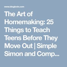The Art of Homemaking: 25 Things to Teach Teens Before They Move Out | Simple Simon and Company | Bloglovin'