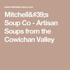 Mitchell's Soup Co - Artisan Soups from the Cowichan Valley