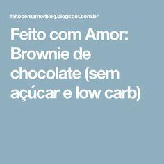 Feito com Amor: Brownie de chocolate (sem açúcar e low carb)