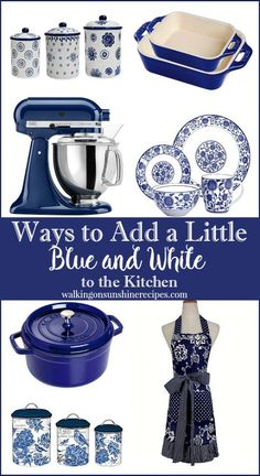 to Add Blue and White to your Kitchen Ways to add blue and white decor to your kitchen and home featured on Walking on Sunshine.Ways to add blue and white decor to your kitchen and home featured on Walking on Sunshine.
