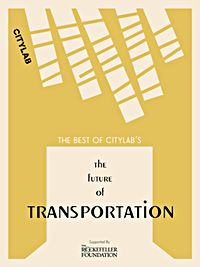 The Best of CityLab's The Future of Transportation -FREE E-BOOK