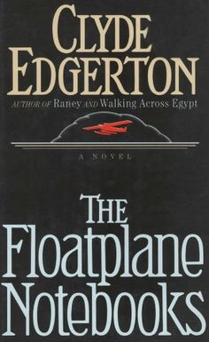 The Floatplane Notebooks by Clyde Edgerton
