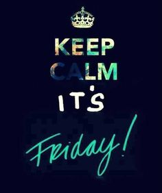 ∞ Its Friday ∞