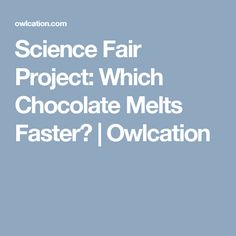 Science Fair Project: Which Chocolate Melts Faster? | Owlcation