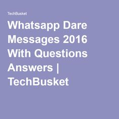 Whatsapp Dare Messages 2016 With Questions Answers   TechBusket
