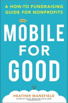 Mobile for Good: A How-To Fundraising Guide for Nonprofits - Heather Mansfield: Amazon.com: Books